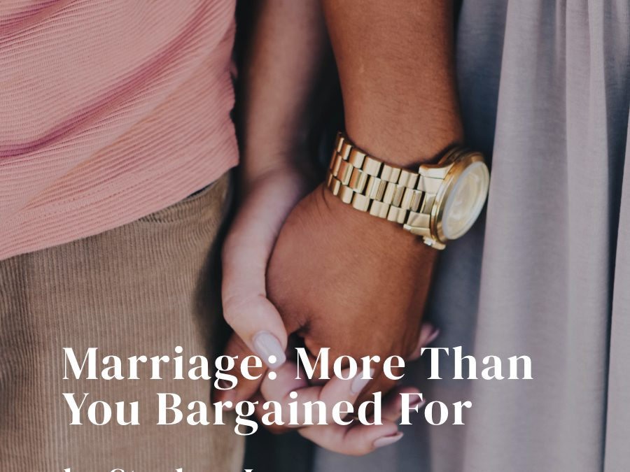 Marriage: More than You Bargained For