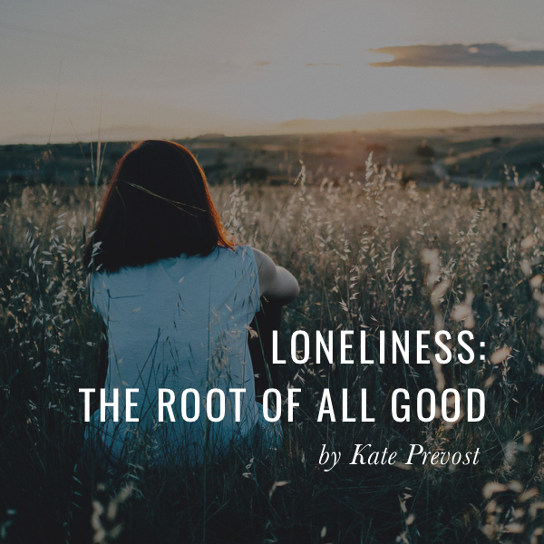 Loneliness: the Root of all Good