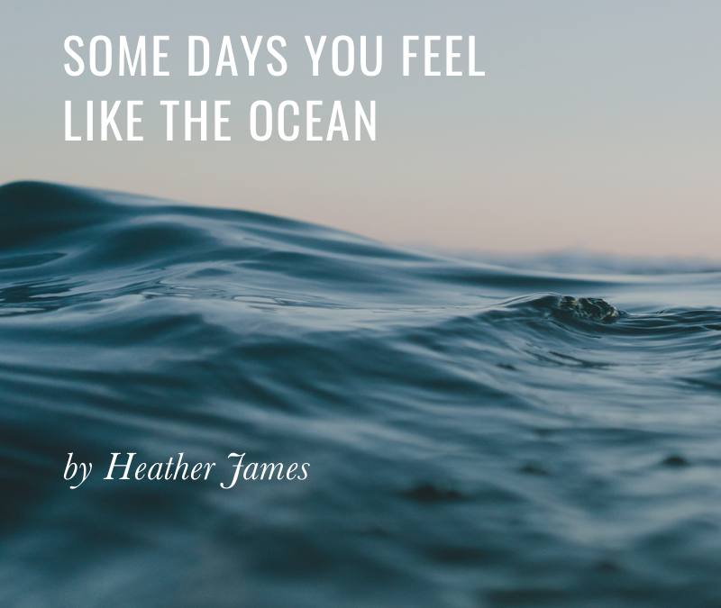 Some Days You Feel Like the Ocean