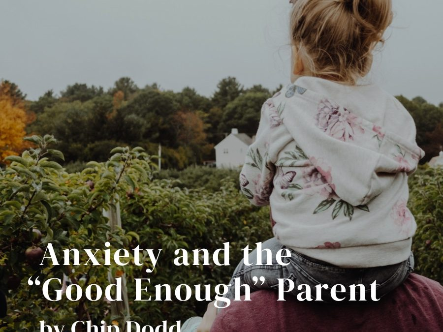 "Anxiety and The ""Good Enough"" Parent"