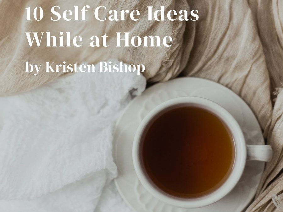 10 Self Care Ideas While at Home