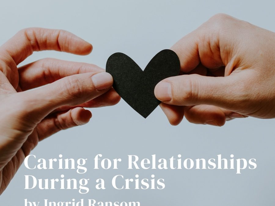Caring for Relationships During A Crisis