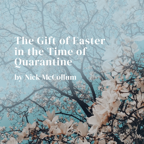 The Gift of Easter in the Time of Quarantine