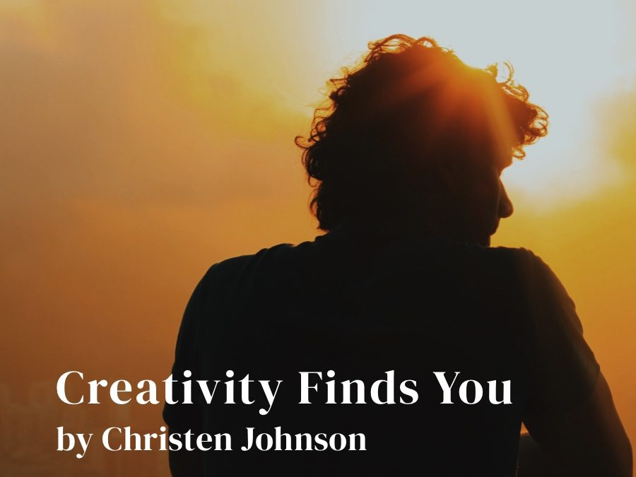 Creativity Finds You